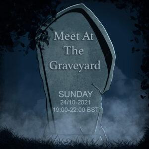 Meet At The Graveyard [24 OCTOBER] 19:00 BST