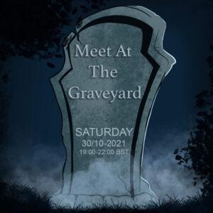 Meet At The Graveyard [30 OCTOBER] 19:00 BST